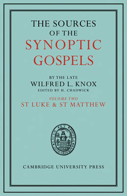 The Sources of the Synoptic Gospels: Volume 2, St Luke and St Matthew by Wilfred Lawrence Knox