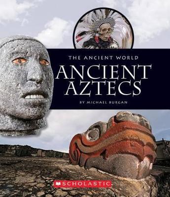 Ancient Aztecs by Michael Burgan