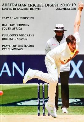 Australian Cricket Digest 2018-19 by Lawrie Colliver