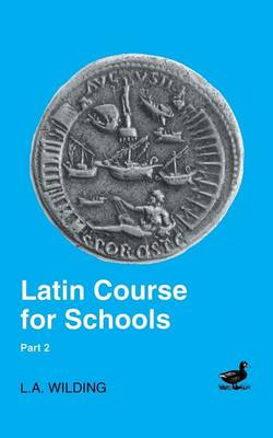 Latin Course for Schools by L.A. Wilding