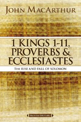 1 Kings 1 to 11, Proverbs, and Ecclesiastes by John F. MacArthur