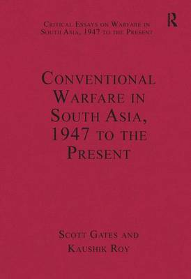 Conventional Warfare in South Asia, 1947 to the Present by Dr. Kaushik Roy