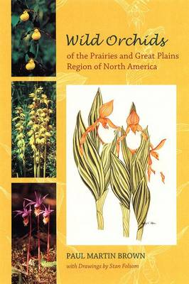 Wild Orchids of the Prairies and Great Plains Region of North America by Paul Martin Brown