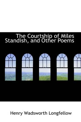 The Courtship of Miles Standish, and Other Poems by Henry Wadsworth Longfellow