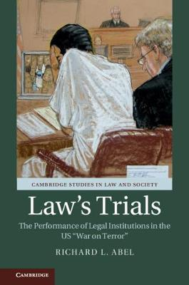 Cambridge Studies in Law and Society: Law's Trials: The Performance of Legal Institutions in the US 'War on Terror' by Richard L. Abel