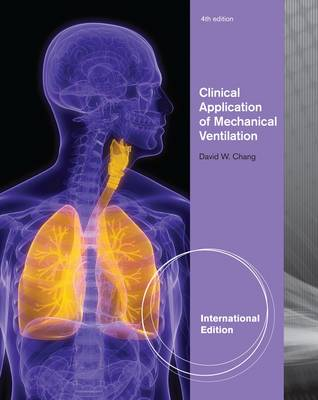 Clinical Application of Mechanical Ventilation, International Edition by David Chang