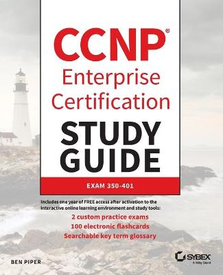 CCNP Enterprise Certification Study Guide: Implementing and Operating Cisco Enterprise Network Core Technologies: Exam 350-401 by Ben Piper