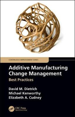 Additive Manufacturing Change Management: Best Practices book