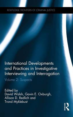 International Developments and Practices in Investigative Interviewing and Interrogation: Volume 2: Suspects by David Walsh