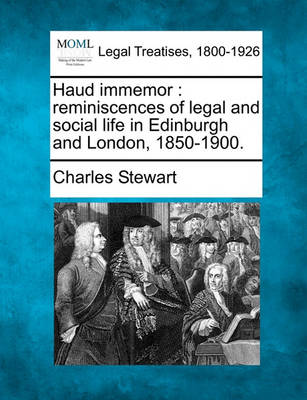 Haud Immemor: Reminiscences of Legal and Social Life in Edinburgh and London, 1850-1900. by Charles Stewart