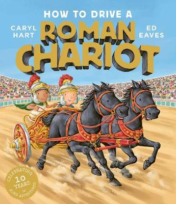 How to Drive a Roman Chariot by Caryl Hart