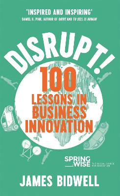 Disrupt!: 100 Lessons in Business Innovation by James Bidwell