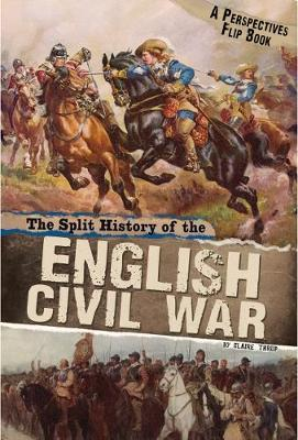 The Split History of the English Civil War by Claire Throp