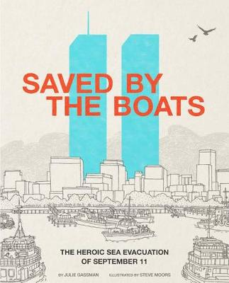 Saved by the Boats: The Heroic Sea Evacuation of September 11 by Julie Gassman