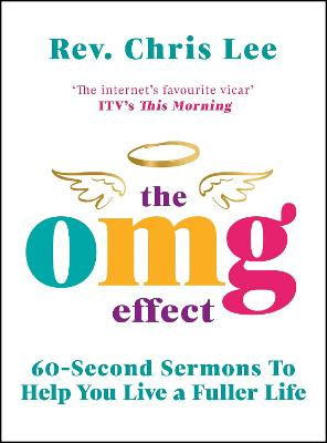 The OMG Effect: 60-Second Sermons to Live a Fuller Life by Rev. Chris Lee