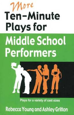 More Ten-Minute Plays for Middle School Performers by Rebecca Young