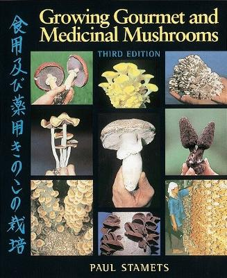 Growing Gourmet & Medicinal Mush by Paul Stamets