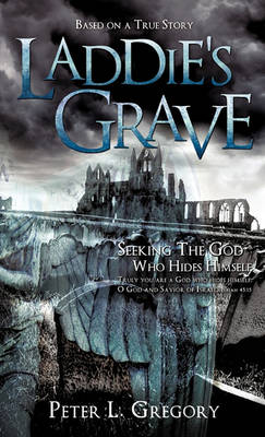 Laddie's Grave by Peter L Gregory