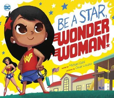 Be a Star, Wonder Woman! by Michael Dahl
