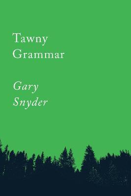 Tawny Grammar: Essays by Gary Snyder