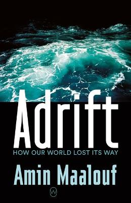 Adrift: How Our World Lost Its Way by Amin Maalouf