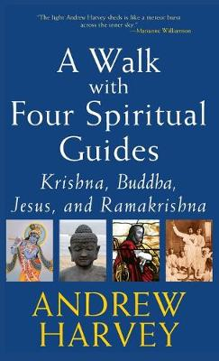 Walk with Four Spiritual Guides by Andrew Harvey