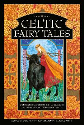 Celtic Fairy Tales: 20 classic stories including The Black Cat, Lutey and the Mermaid, and The Fiddler in the Cave by Neil Philip