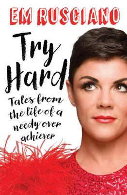 Try Hard: Tales from the Life of a Needy Overachiever (Extra Sass Edition) by Em Rusciano