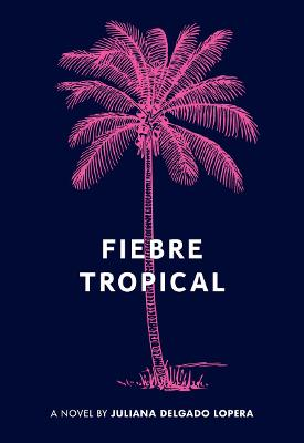 Fiebre Tropical by Juliana Delgado Lopera