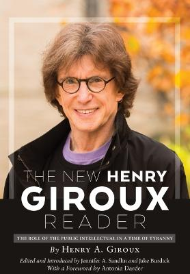 The New Henry Giroux Reader: The Role of the Public Intellectual in a Time of Tyranny by Jennifer A. Sandlin