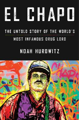 El Chapo: The Untold Story of the World's Most Infamous Drug Lord book