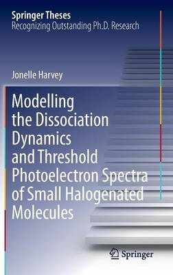 Modelling the Dissociation Dynamics and Threshold Photoelectron Spectra of Small Halogenated Molecules by Jonelle Harvey