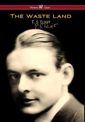 The Waste Land (Wisehouse Classics - Original Authoritative Edition) by T S Eliot