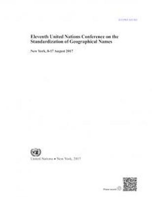 Eleventh United Nations Conference on the Standardization of Geographical Names: New York, 8-17 August 2017 by United Nations: Department of Economic and Social Affairs