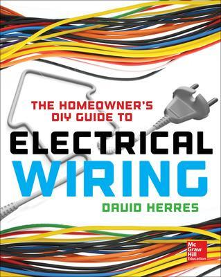 The Homeowner's DIY Guide to Electrical Wiring by David Herres