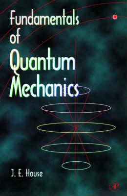 Fundamentals of Quantum Mechanics by James E. House