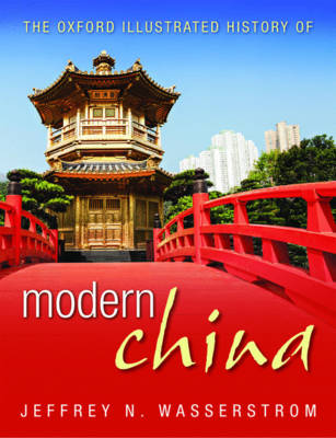 The Oxford Illustrated History of Modern China by Jeffrey N. Wasserstrom