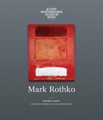 Mark Rothko: Toward Clarity by Christopher Rothko