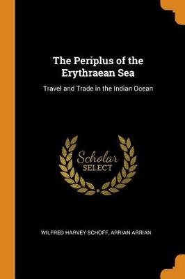The Periplus of the Erythraean Sea: Travel and Trade in the Indian Ocean by Wilfred Harvey Schoff
