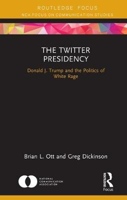 The Twitter Presidency: Donald J. Trump and the Politics of White Rage book