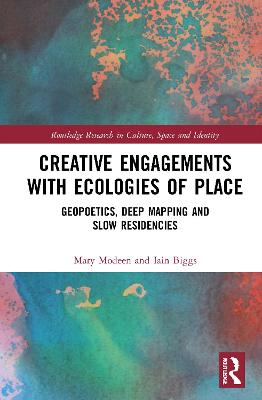 Creative Engagements with Ecologies of Place: Geopoetics, Deep Mapping and Slow Residencies book