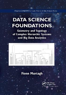 Data Science Foundations: Geometry and Topology of Complex Hierarchic Systems and Big Data Analytics by Fionn Murtagh