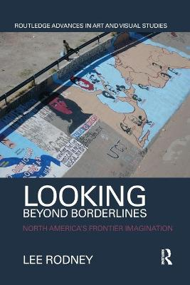 Looking Beyond Borderlines: North America's Frontier Imagination by Lee Rodney
