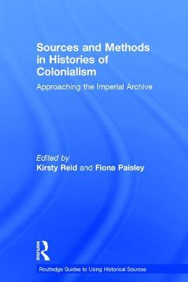 Sources and Methods in Histories of Colonialism by Kirsty Reid
