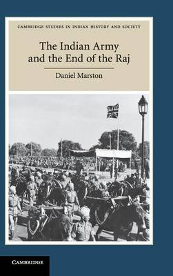 Indian Army and the End of the Raj by Daniel Marston