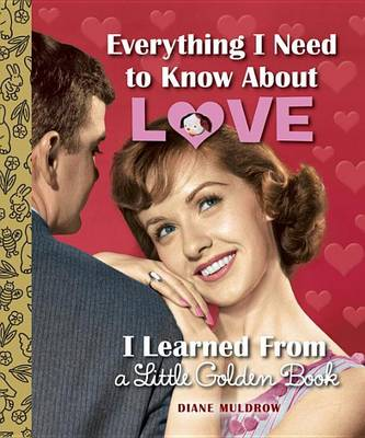 Everything I Need to Know About Love I Learned from a Little Golden Book book