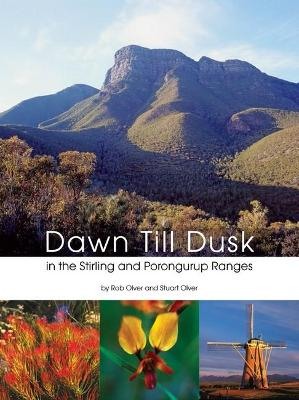 Dawn till Dusk: In the Stirling and Porongurup Ranges by Rob Olver and Stuart Olver