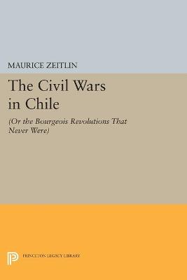 The Civil Wars in Chile by Maurice Zeitlin