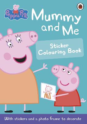 Peppa Pig: Mummy and Me Sticker Colouring Book by Peppa Pig