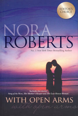 With Arms Open/Song Of The West/Her Moth by Nora Roberts